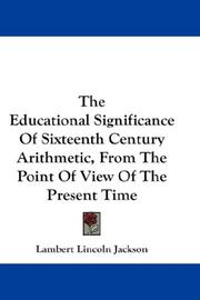 The Educational Significance Of Sixteenth Century Arithmetic, From The Point Of View Of The Present Time by Lambert Lincoln Jackson