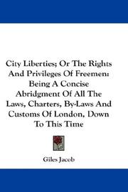 Cover of: City Liberties; Or The Rights And Privileges Of Freemen | Giles Jacob