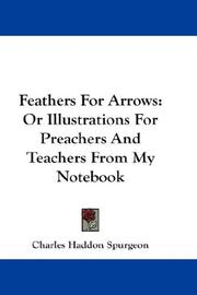 Cover of: Feathers For Arrows: Or Illustrations For Preachers And Teachers From My Notebook