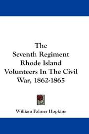 Cover of: The Seventh Regiment Rhode Island Volunteers In The Civil War, 1862-1865 | William Palmer Hopkins