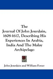 The journal of John Jourdain, 1608-1617, describing his experiences in Arabia, India, and the Malay archipelago by John Jourdain