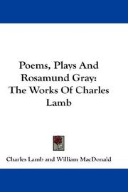 Cover of: Poems, Plays And Rosamund Gray: The Works Of Charles Lamb