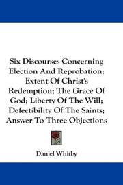Cover of: Six Discourses Concerning Election And Reprobation; Extent Of Christ