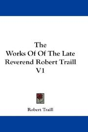 Cover of: The Works Of Of The Late Reverend Robert Traill V1