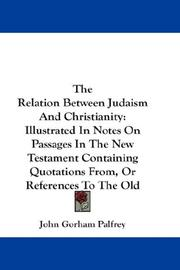 Cover of: The Relation Between Judaism And Christianity | Palfrey, John Gorham