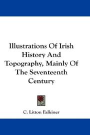 Cover of: Illustrations Of Irish History And Topography, Mainly Of The Seventeenth Century | C. Litton Falkiner