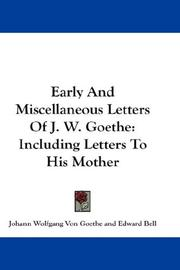 Cover of: Early And Miscellaneous Letters Of J. W. Goethe: including letters to his mother. With notes and a short biography
