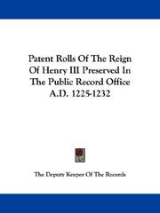 Cover of: Patent Rolls Of The Reign Of Henry III Preserved In The Public Record Office A.D. 1225-1232 | The Deputy Keeper Of The Records