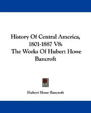 Cover of: History Of Central America, 1801-1887 V8: The Works Of Hubert Howe Bancroft