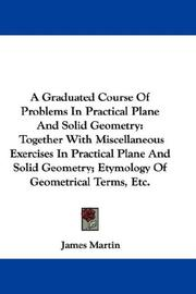 Cover of: A Graduated Course Of Problems In Practical Plane And Solid Geometry | James Martin