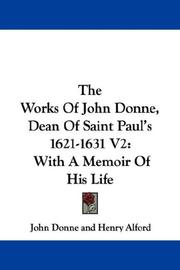 Cover of: The Works Of John Donne, Dean Of Saint Paul's 1621-1631 V2: With A Memoir Of His Life