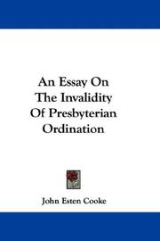 Cover of: An Essay On The Invalidity Of Presbyterian Ordination | John Esten Cooke