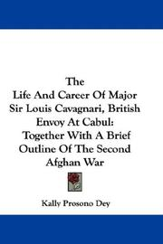 Cover of: The Life And Career Of Major Sir Louis Cavagnari, British Envoy At Cabul