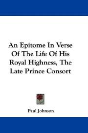 Cover of: An Epitome In Verse Of The Life Of His Royal Highness, The Late Prince Consort