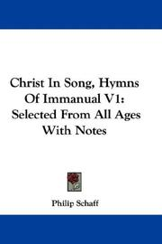Cover of: Christ In Song, Hymns Of Immanual V1: Selected From All Ages With Notes