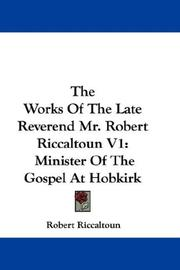 Cover of: The Works Of The Late Reverend Mr. Robert Riccaltoun V1