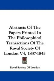 Cover of: Abstracts Of The Papers Printed In The Philosophical Transactions Of The Royal Society Of London V4, 1837-1843 | Royal Society Of London