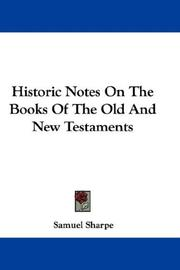 Cover of: Historic Notes On The Books Of The Old And New Testaments | Samuel Sharpe