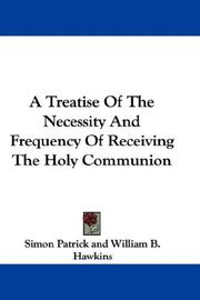 Cover of: A Treatise Of The Necessity And Frequency Of Receiving The Holy Communion
