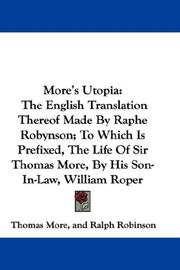 Cover of: More's Utopia: The English Translation Thereof Made By Raphe Robynson; To Which Is Prefixed, The Life Of Sir Thomas More, By His Son-In-Law, William Roper