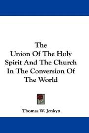 Cover of: The Union Of The Holy Spirit And The Church In The Conversion Of The World | Thomas W. Jenkyn