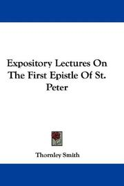 Cover of: Expository Lectures On The First Epistle Of St. Peter | Thornley Smith