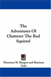 Cover of: The Adventures Of Chatterer The Red Squirrel | Thornton W. Burgess