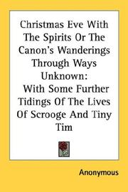 Cover of: Christmas Eve With The Spirits Or The Canon's Wanderings Through Ways Unknown: With Some Further Tidings Of The Lives Of Scrooge And Tiny Tim