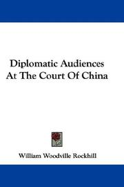 Diplomatic audiences at the court of China by William Woodville Rockhill