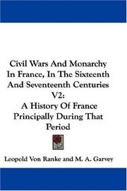 Cover of: Civil Wars And Monarchy In France, In The Sixteenth And Seventeenth Centuries V2