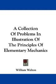 Cover of: A Collection Of Problems In Illustration Of The Principles Of Elementary Mechanics | William Walton