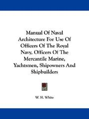 Cover of: Manual Of Naval Architecture For Use Of Officers Of The Royal Navy, Officers Of The Mercantile Marine, Yachtsmen, Shipowners And Shipbuilders