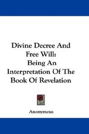 Cover of: Divine Decree And Free Will: Being An Interpretation Of The Book Of Revelation