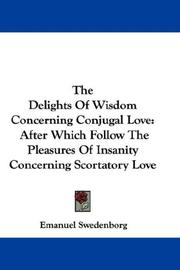 Cover of: The Delights Of Wisdom Concerning Conjugal Love: After Which Follow The Pleasures Of Insanity Concerning Scortatory Love