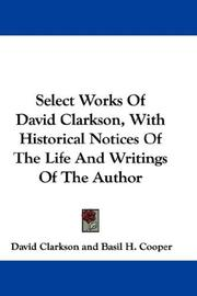 Cover of: Select Works Of David Clarkson, With Historical Notices Of The Life And Writings Of The Author | David Clarkson
