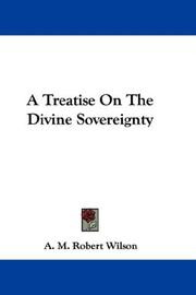Cover of: A Treatise On The Divine Sovereignty | A. M. Robert Wilson