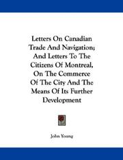 Cover of: Letters On Canadian Trade And Navigation; And Letters To The Citizens Of Montreal, On The Commerce Of The City And The Means Of Its Further Development
