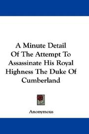 Cover of: A Minute Detail Of The Attempt To Assassinate His Royal Highness The Duke Of Cumberland