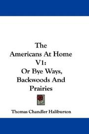 Cover of: The Americans At Home V1: Or Bye Ways, Backwoods And Prairies