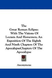Cover of: The Great Roman Eclipse: With The Visions Of Locusts And Horsemen; An Exposition Of The Eighth And Ninth Chapters Of The Apocalypse
