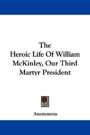 Cover of: The Heroic Life Of William McKinley, Our Third Martyr President