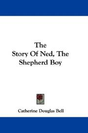 Cover of: The Story Of Ned, The Shepherd Boy | Catherine Douglas Bell