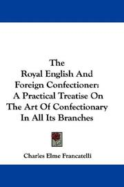 Cover of: The Royal English And Foreign Confectioner | Charles Elme Francatelli