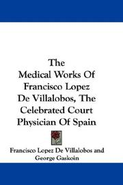 The Medical Works Of Francisco Lopez De Villalobos, The Celebrated Court Physician Of Spain