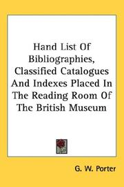 Cover of: Hand List Of Bibliographies, Classified Catalogues And Indexes Placed In The Reading Room Of The British Museum