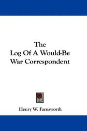 Cover of: The Log Of A Would-Be War Correspondent | Henry W. Farnsworth