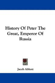 Cover of: History Of Peter The Great, Emperor Of Russia | Jacob Abbott