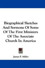 Cover of: Biographical Sketches And Sermons Of Some Of The First Ministers Of The Associate Church In America | James P. Miller