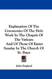 Cover of: Explanation Of The Ceremonies Of The Holy Week In The Chapels Of The Vatican