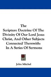 Cover of: The Scripture Doctrine Of The Divinity Of Our Lord Jesus Christ, And Other Subjects Connected Therewith: In A Series Of Sermons